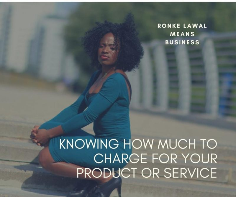 Knowing How Much To Charge For Your Product or Service